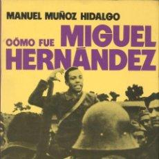 Libros de segunda mano: MANUEL MUÑOZ HIDALGO. CÓMO FUE MIGUEL HERNÁNDEZ. BARCELONA, 1975.. Lote 42390229