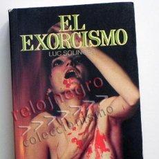 Libros de segunda mano: EL EXORCISMO - LUC SOLINGER MISTERIO ESOTERISMO - RITUALES DEMONIOS SATANÁS RELIGIÓN SATÁN ETC LIBRO. Lote 42439075