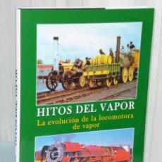 Libros de segunda mano: HITOS DEL VAPOR. LA EVOLUCION DE LA LOCOMOTORA DE VAPOR.. Lote 42441464