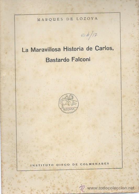 MARQUES DE LOZOYA, LA MARAVILLOSA HISTORIA DE CARLOS, BASTARDO FALCONI, INST. DIEGO DE COLMENARES (Libros de Segunda Mano - Pensamiento - Otros)