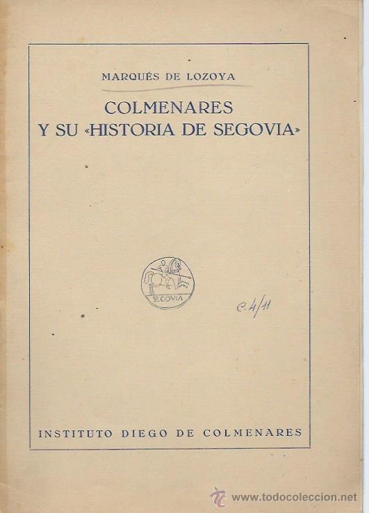 MARQUES DE LOZOYA, COLMENARES Y SU HISTORIA DE SEGOVIA, INST. DIEGO DE COLMENARES (Libros de Segunda Mano - Pensamiento - Otros)
