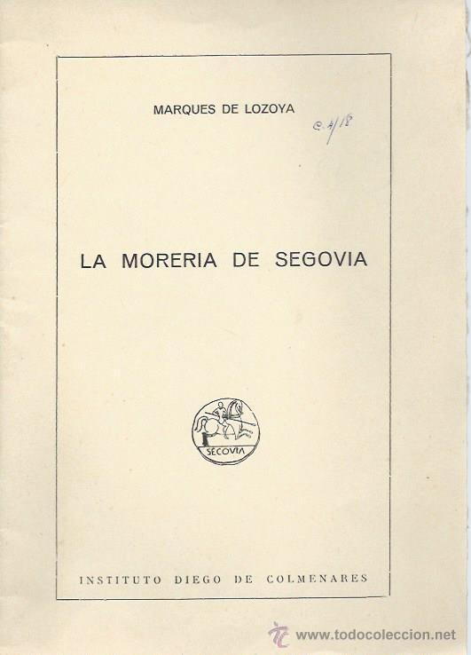 MARQUES DE LOZOYA, LA MORERIA DE SEGOVIA, INSTITUTO DIEGO DE COLMENARES, 1968 (Libros de Segunda Mano - Pensamiento - Otros)
