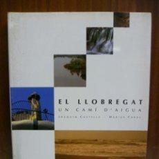 Libros de segunda mano: EL LLOBREGAT - UN CAMÍ D' AIGUA - 1992. Lote 42568791
