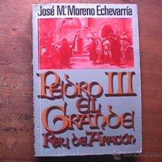 Libros de segunda mano: PEDRO III EL GRANDE REY DE ARAGON, JOSE Mª MORNO ECHEVARRIA, PLAZA JANES, 1980. Lote 42643382