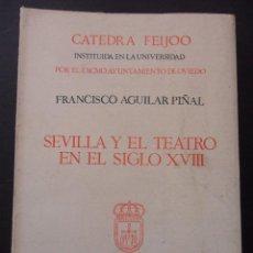 Libros de segunda mano: SEVILLA Y EL TEATRO EN EL SIGLO XVIII. FRANCISCO AGUILAR PIÑAL. CATEDRA FEIJOO INSTITUIDA EN LA UNIV. Lote 42676997