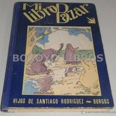 Libros de segunda mano: MI LIBRO BAZAR. CUENTOS, VIAJES, ARTE, GEOGRAFÍA, HISTORIA, ... HIJOS DE SANTIAGO RODRÍGUEZ. BURGOS. Lote 42713992