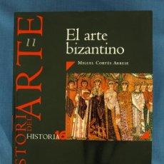 Libros de segunda mano: EL ARTE BIZANTINO. MIGUEL CORTÉS ARRESE. HISTORIA DEL ARTE Nº 11, HISTORIA 16, 2000. Lote 42793437