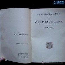 Libros de segunda mano: PCBROS - CINCUENTA AÑOS DEL C. DE F. BARCELONA 1899-1949 - TEXTO RECOPILATORIO POR ANDRÉS A. ARTÍS. Lote 42845987
