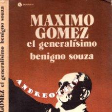 Libros de segunda mano: MÁXIMO GÓMEZ EL GENERALÍSIMO BENIGNO SOUZA. 1ª REIMPRESIÓN. EDITORIAL CIENCIAS SOCIALES. CUBA 1986. Lote 42883479