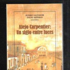 Libros de segunda mano: ALEJO CARPENTIER: UN SIGLO ENTRE LUCES POR ALVARO SALVADOR Y ANGEL ESTEBAN. 2005. Lote 42969652