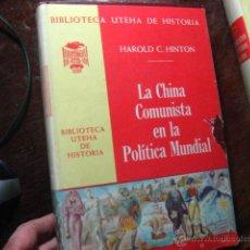 Libros de segunda mano: LA CHINA COMUNISTA EN LA POLITICA MUNDIAL, HAROLD C. HINTON UTEHA DE HISTORIA, AZ L1. Lote 42996987