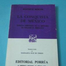 Libros de segunda mano: LA CONQUISTA DE MÉXICO. VERSIÓN ABREVIADA DE LA HISTORIA DE W.H. PRESCOTT. BEATRICE BERLER. Lote 43001085