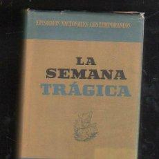Libros de segunda mano: EPISODIOS NACIONALES CONTEMPORANEOS 5. LA SEMANA TRAGICA. EDITORIAL PLANETA. 2º EDICION. 1967. Lote 43047352