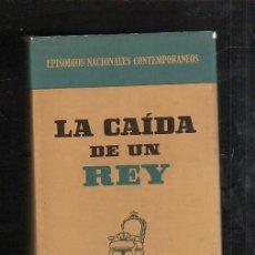 Libros de segunda mano: EPISODIOS NACIONALES CONTEMPORANEOS 9. LA CAIDA DE UN REY. EDITORIAL PLANETA. 1º EDICION. 1972. Lote 43047356