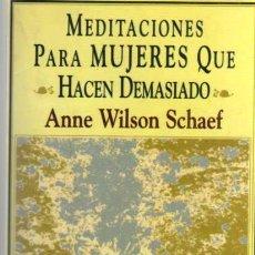 Libros de segunda mano: MEDITACIONES PARA MUJERES QUE HACEN DEMASIADO - ANNE WILSON SCHAEF - SELECCIÓN EDAF - 1998. Lote 43129485