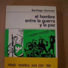 Libros de segunda mano: EL HOMBRE ENTRE LA GUERRA Y LA PAZ - SANTIAGO GENOVÉS. Lote 43206800