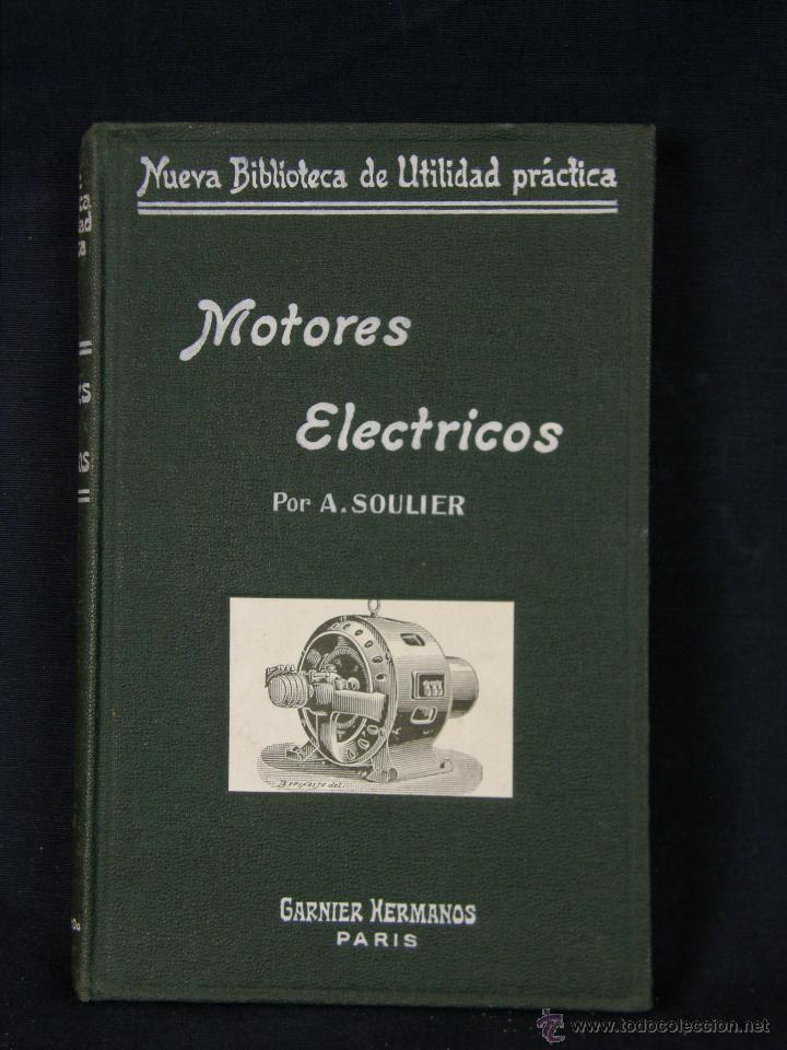 NUEVA BIBLIOTECA DE UTILIDAD PRÁCTICA MOTORES ELÉCTRICOS A. SOULIER GARNIER HERMANOS PARIS (Libros de Segunda Mano - Ciencias, Manuales y Oficios - Otros)