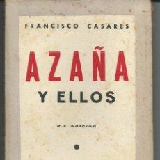 Libros de segunda mano: AZAÑA Y ELLOS .- FRANCISCO CASARES .-2ª EDICION .- EDITORIAL Y LIBRERIA PRIETO 1939. Lote 43227994