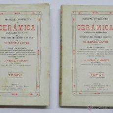 Libros de segunda mano: MANUAL COMPLETO DE CERAMICA - M.GARCIA LOPEZ - AÑO 1939 - DOS VOL.ILUSTRADOS.2 TOMOS. MADRID. LUIS S. Lote 43230997