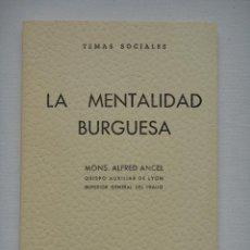 Libros de segunda mano: LA MENTALIDAD BURGUESA, MONS. ALFRED ANCEL 1962; COMO NUEVO!!!. Lote 43235806