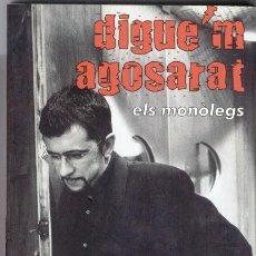 Libros de segunda mano: DIGUE'M AGOSARAT, ELS MONOLEGS D'ANDREU BUENAFUENTE (2002). Lote 43264527