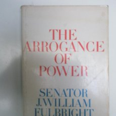 Libros de segunda mano: FULBRIGHT,J.W.: THE ARROGANCE OF POWER. Lote 43275536