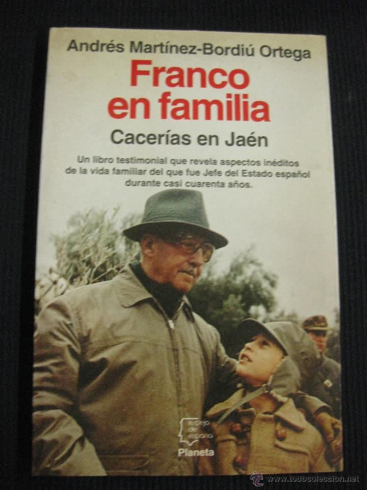 FRANCO EN FAMILIA. CACERIAS EN JAEN. ANDRES MARTINEZ-BORDIU ORTEGA. ED. PLANETA 1994. (Libros de Segunda Mano - Historia - Otros)
