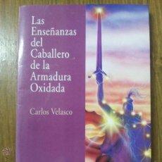 Libros de segunda mano: LAS ENSEÑANZAS DEL CABALLERO DE LA ARMADURA OXIDADA. CARLOS VELASCO. Lote 43313257