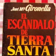Libros de segunda mano: LIBRO EL ESCANDALO DE TIERRA SANTA DE GIRONELLA. Lote 43341269