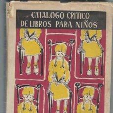 Libros de segunda mano: CATÁLOGO CRÍTICO DE LIBROS PARA NIÑOS, DIRECCIÓN GENERAL DE ARCHIVOS Y BIBLIOTECAS MADRID 1954. Lote 43349303