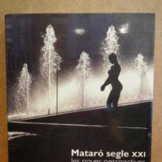 Libros de segunda mano: MATARÓ. SEGLE XXI. JOAN CATÀ / RAMÓN MANENT. EDITA LUNWERG - 2001. COMO NUEVO. Lote 43367381