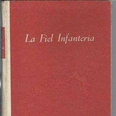 Libros de segunda mano: LA FIEL INFANTERÍA, RAFAEL GARCÍA SERRANO, EDITORA NACIONAL MADRID 1943, 315 PÁGS, 14X20CM. Lote 43455530