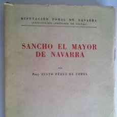 Libros de segunda mano: SANCHO EL MAYOR DE NAVARRA, FRAY JUSTO PÉREZ DE URBEL. Lote 43465708