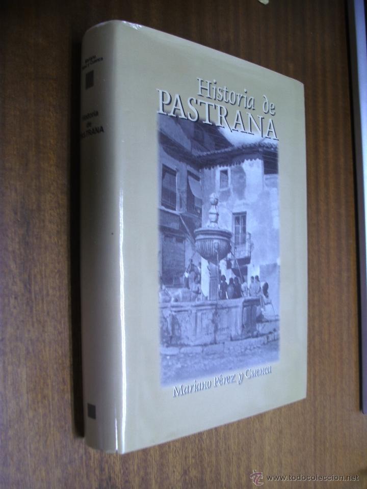 HISTORIA DE PASTRANA / MARIANO PÉREZ Y CUENCA / AYUNTAMIENTO DE PASTRANA 1997 (Libros de Segunda Mano - Historia - Otros)