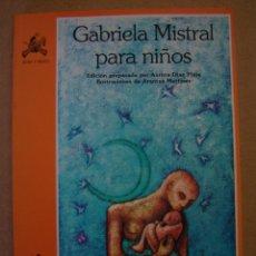 Libros de segunda mano: GABRIELA MISTRAL PARA NIÑOS (POESÍA) EDICIÓN DE AURORA DÍAZ PLAJA. Lote 43516683