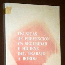 Libros de segunda mano: TÉCNICAS DE PREVENCIÓN EN SEGURIDAD E HIGIENE DEL TRABAJO A BORDO POR INSTITUTO SOCIAL MARINA 1985. Lote 43537287