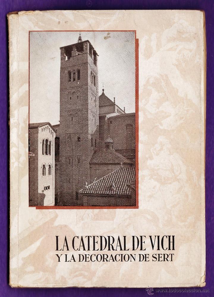 LA CATEDRAL DE VICH Y LA DECORACION DE SERT - ED. JUNYENT - AÃ'O 1949 - RD25 (Libros de Segunda Mano - Bellas artes, ocio y coleccionismo - Otros)