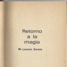 Libros de segunda mano: RETORNO A LA MAGIA, LEONCIO SUREDA, EDS. PETRONIO BARCELONA 1974, 234 PÁGS, 17X22CM, ENC. EDITORIAL. Lote 43624024