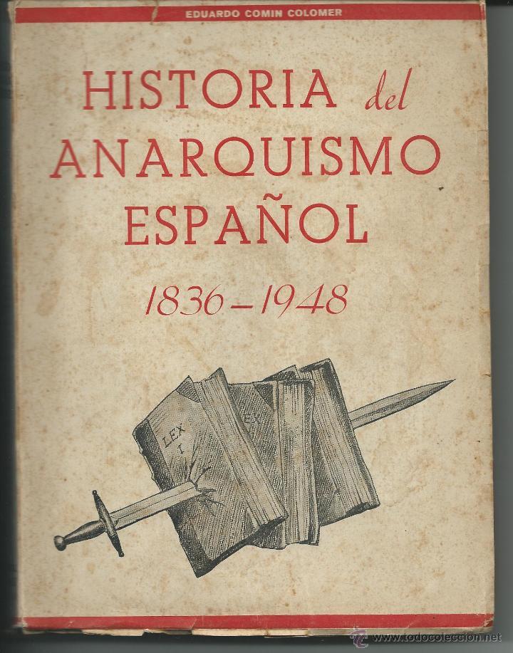 HISTORIA DEL ANARQUISMO ESPAÑOL 1836-1948 .- EDUARDO COMIN COLOMER (Libros de Segunda Mano - Historia - Otros)
