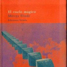 Libros de segunda mano: MIRCEA ELIADE : EL VUELO MÁGICO (SIRUELA, 2005). Lote 47352583