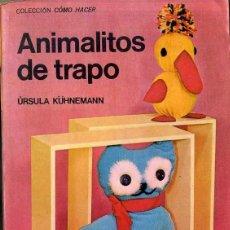 Libros de segunda mano: COMO HACER ANIMALITOS DE TRAPO (KAPELUSZ, 1972) INCLUYE PATRON DESPLEGABLE. Lote 43695177