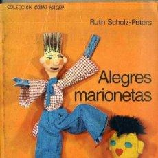 Libros de segunda mano: COMO HACER ALEGRES MARIONETAS (KAPELUSZ, 1973) INCLUYE PATRON DESPLEGABLE. Lote 43695193
