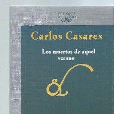Libros de segunda mano: CARLOS CASARES, LOS MUERTOS DE AQUEL VERANO, ALFAGUARA MADRID 1987, 126 PÁGS, RÚSTICA, 14X22CM. Lote 43710918