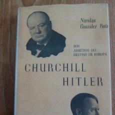 Libros de segunda mano: LIBRO CHURCHILL - HITLER, DOS ARBITROS DEL DESTINO DE EUROPA NICOLAS GONZALEZ RUIZ 1956 3ª EDICIÓN.. Lote 43721477