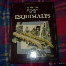 Libros de segunda mano: ACÉRCATE AL MUNDO DE LOS ESQUIMALES.JILL HUGHES.ED. MOLINO. ILUSTRACIONES MAURICE WILSON.1978.FOTOS.. Lote 43758442