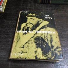 Libros de segunda mano: IAN GREY, IVAN EL TERRIBLE, BIOGRAFIAS GANDESA. ED. GRIJALBO, 1966. Lote 43805942