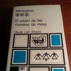Libros de segunda mano: EL ORIGEN DE LAS MANERAS DE MESA - CLAUDE LEVI-STRAUSS - 1970 - SIGLO XXI - MEXICO. Lote 43836071