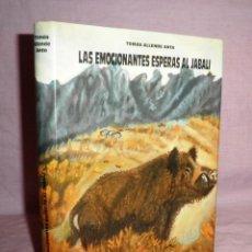 Libros de segunda mano: LAS EMOCIONANTES ESPERAS AL JABALI - CAZA - T.ALLENDE ANTA - ILUSTRADO.. Lote 114149182