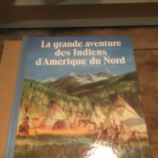 Libros de segunda mano: LA GRANDE AVENTURE DES INDIENS D'AMÉRIQUE DU NORD. Lote 43896442