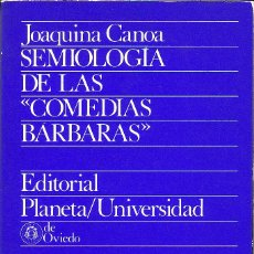 Libros de segunda mano: SEMIOLOGIA DE LAS COMEDIAS BARBARAS. CANOA JOAQUINA. Lote 43943679